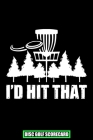 I'd Hit That Disc Golf Scorecard: 120 Sheets Disc Golf Scorecards, Disc Golf Score Keeper Scorebook, Golf Notebook, Perfect Gift for any Golfer. Cover Image
