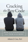 Cracking the Boy Code: How to Understand and Talk with Boys Cover Image