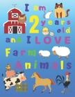I am 2 years old and I LOVE Farm Animals: I Am Two Years Old and Love Farm Animals Coloring Book for 2-Year-Old Children. Great for Learning Colors an Cover Image