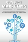 Social Media Marketing 2021: How to Become a Master Social Media Marketer With All the Tools and Resources Needed to Gain Massive Exposure! Cover Image