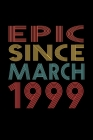 Epic Since March 1999: Birthday Gift for 21 Year Old Men and Women Cover Image