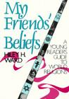 My Friends' Beliefs: A Young Reader's Guide to World Religions Cover Image
