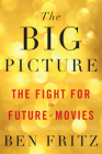 The Big Picture: The Fight for the Future of Movies Cover Image