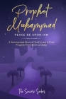 Prophet Muhammad Peace Be Upon Him; A Summarized Story of God's Last & Final Prophet from Birth to Death: A Summarized Story of God's Last & Final Pro Cover Image