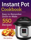 Instant Pot Cookbook: Easy-To-Remember Quick-To-Make 550 Recipes Cover Image