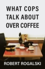What Cops Talk About Over Coffee Cover Image