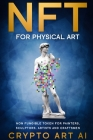 NFT for Physical Art: Non Fungible Token for Painters, Sculptors, Artist and Craftsmen Cover Image