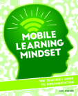 Mobile Learning Mindset: The Teacher's Guide to Implementation Cover Image