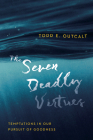 The Seven Deadly Virtues: Temptations in Our Pursuit of Goodness Cover Image