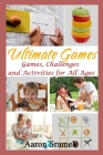 Ultimate Games: Games, Challenges and Activities for All Ages Cover Image