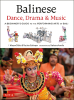 Balinese Dance, Drama & Music: A Beginner's Guide to the Performing Arts of Bali Cover Image