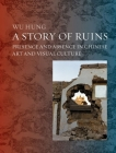 A Story of Ruins: Presence and Absence in Chinese Art and Visual Culture Cover Image