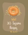 Hello! 365 Sesame Recipes: Best Sesame Cookbook Ever For Beginners [Book 1] Cover Image