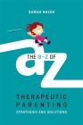 The A-Z of Therapeutic Parenting: Strategies and Solutions (Therapeutic Parenting Books) Cover Image
