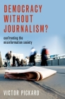 Democracy Without Journalism?: Confronting the Misinformation Society Cover Image
