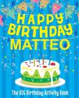 Happy Birthday Matteo - The Big Birthday Activity Book: (Personalized Children's Activity Book) Cover Image