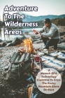 Adventure To The Wilderness Areas A Memoir Of A Technology Executive To Cross The Rocky Mountain Alone On Foot: Adventure Book Cover Image