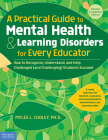 A Practical Guide to Mental Health & Learning Disorders for Every Educator: How to Recognize, Understand, and Help Challenged (and Challenging) Students Succeed (Free Spirit Professional™) Cover Image