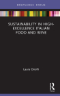 Sustainability in High-Excellence Italian Food and Wine (Routledge Focus on Environment and Sustainability) Cover Image