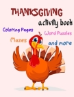 Thanksgiving Activity Book, Coloring Pages, Word Puzzles, Mazes, -and more: Thanksgiving Activity Book: Coloring Pages, Word Puzzles, Mazes, and More! Cover Image