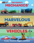 The Mighty Mechanics Guide to Marvellous Vehicles: Trucks, Tractors, Emergency & Construction Vehicles and Much More... Cover Image