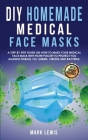 DIY Homemade Medical Face Mask: A Step by Step Guide on How to Make Your Medical Face Mask With Filter Pocket to Protect you Against Disease, Flu, Ger Cover Image