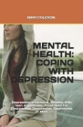Mental Health: COPING WITH DEPRESSION: Depression treatment, Dealing with teen depression, Treatment for Postpartum Depression, Depre Cover Image