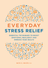 Everyday Stress Relief: Essential Techniques to Boost Emotional Resiliency and Improve Your Health Cover Image