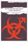 David Foster Wallace's Toxic Sexuality: Hideousness, Neoliberalism, Spermatics (New Horizons in Contemporary Writing) Cover Image