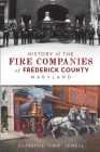 History of the Fire Companies of Frederick County, Maryland Cover Image