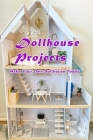 Dollhouse Projects: Make Your Own Dollhouse Today: Dollhouse Projects Cover Image