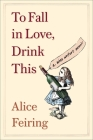 To Fall in Love, Drink This: A Wine Writer's Memoir Cover Image