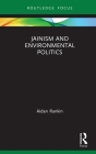 Jainism and Environmental Politics (Routledge Focus on Environment and Sustainability) Cover Image