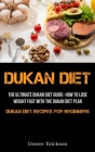 Dukan Diet: The Ultimate Dukan Diet Guide- How To Lose Weight Fast With The Dukan Diet Plan (Dukan Diet Recipes For Beginners) Cover Image