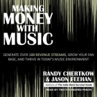 Making Money with Music: Generate Over 100 Revenue Streams, Grow Your Fan Base, and Thrive in Today's Music Environment Cover Image