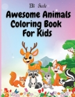 Awesome Animals Coloring Book For Kids: Cute animals coloring book for boys and girls, easy and fun coloring pages. Cover Image