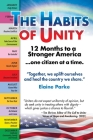 The Habits of Unity - 12 Months to a Stronger America...One Citizen at a Time: Together, we uplift ourselves and heal the country we share Cover Image