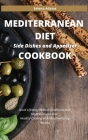 Mediterranean Diet Side Dishes and Appetizer Cookbook: Avoid Lifelong Medical Conditions with Mediterranean Diet. Healthy Cooking with Mouthwatering R Cover Image
