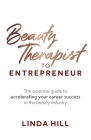 Beauty Therapist To Entrepreneur: The essential guide to accelerating your career success in the beauty industry Cover Image