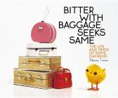 Bitter with Baggage Seeks Same: The Life and Times of Some Chickens Cover Image