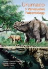 Urumaco and Venezuelan Paleontology: The Fossil Record of the Northern Neotropics (Life of the Past) Cover Image