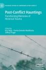 Post-Conflict Hauntings: Transforming Memories of Historical Trauma (Palgrave Studies in Compromise After Conflict) Cover Image