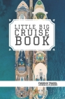 The Big Little Cruise Book: Cruise Travel Log Cover Image