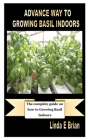 Advance Way to Growing Basil Indoors: The complete guide on how to Growing Basil Indoors Cover Image