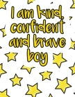 I am kind, confident and brave boy: A valuable and beautiful coloring book that helps to build your child confidence and Intelligence (100% children f Cover Image