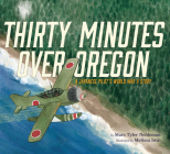 Thirty Minutes Over Oregon: A Japanese Pilot's World War II Story Cover Image