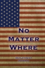No Matter Where, Deployment Journal: Soldier Military Pages, For Writing, With Prompts, Deployed Memories, Write Ideas, Thoughts & Feelings, Lined Not Cover Image