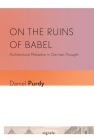 On the Ruins of Babel: Architectural Metaphor in German Thought (Signale: Modern German Letters) Cover Image