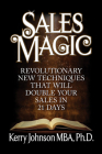 Sales Magic: Revolutionary New Techniques That Will Double Your Sales in 21 Days Cover Image