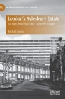 London's Aylesbury Estate: An Oral History of the 'Concrete Jungle' (Palgrave Studies in Oral History) Cover Image